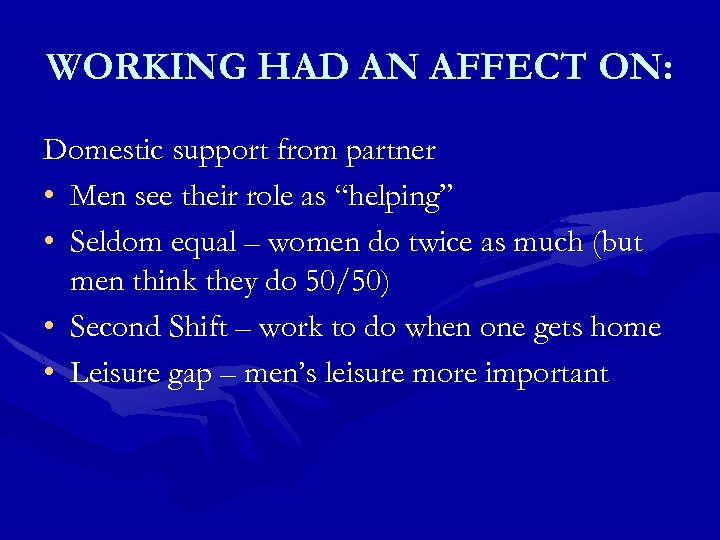 WORKING HAD AN AFFECT ON: Domestic support from partner • Men see their role
