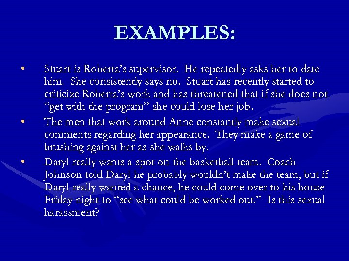 EXAMPLES: • • • Stuart is Roberta's supervisor. He repeatedly asks her to date