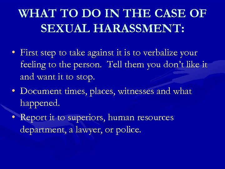 WHAT TO DO IN THE CASE OF SEXUAL HARASSMENT: • First step to take