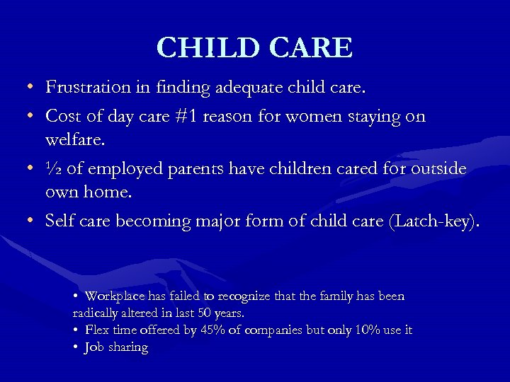 CHILD CARE • • Frustration in finding adequate child care. Cost of day care