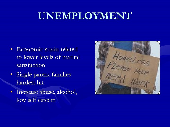 UNEMPLOYMENT • Economic strain related to lower levels of marital satisfaction • Single parent