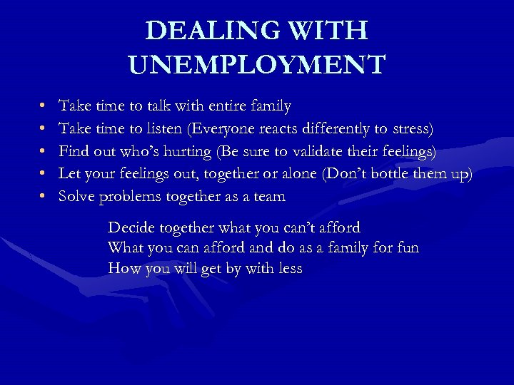 DEALING WITH UNEMPLOYMENT • • • Take time to talk with entire family Take