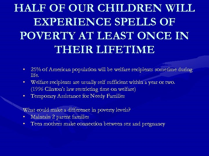 HALF OF OUR CHILDREN WILL EXPERIENCE SPELLS OF POVERTY AT LEAST ONCE IN THEIR