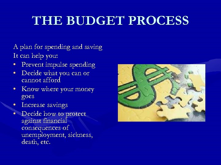 THE BUDGET PROCESS A plan for spending and saving It can help you: •