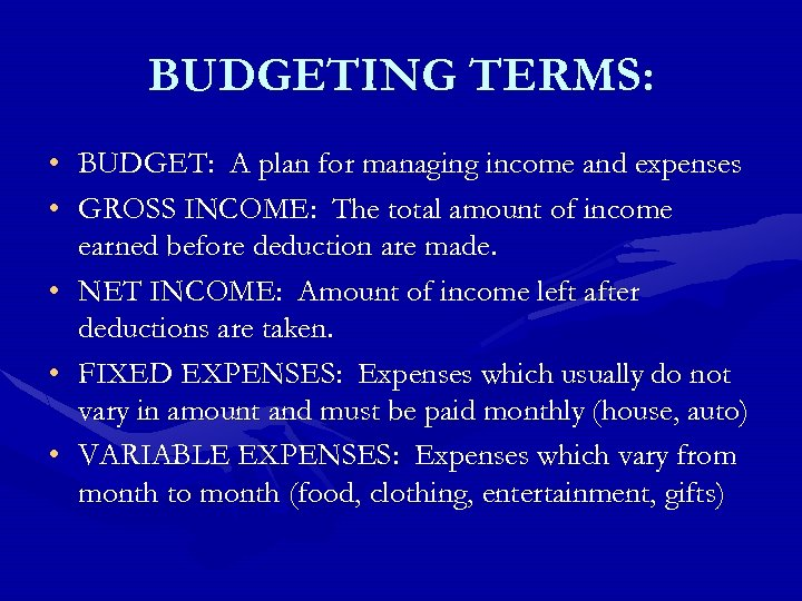BUDGETING TERMS: • • • BUDGET: A plan for managing income and expenses GROSS