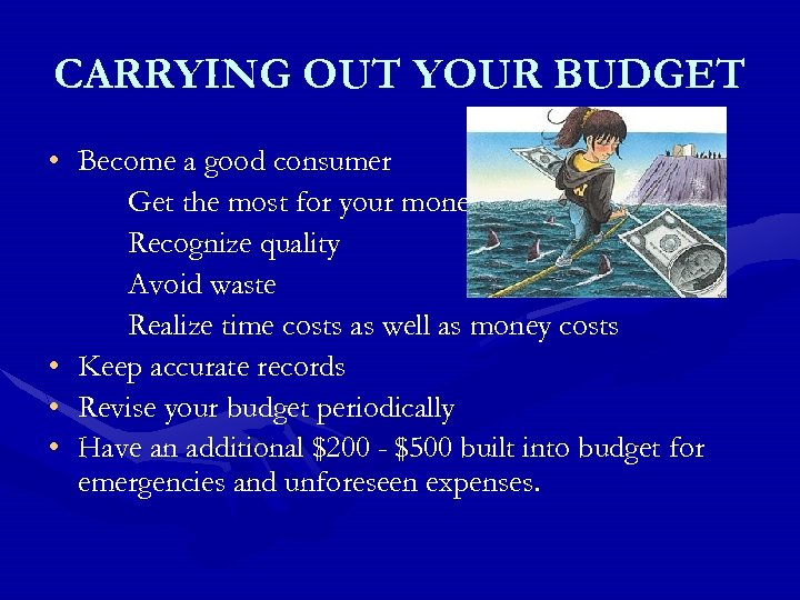 CARRYING OUT YOUR BUDGET • Become a good consumer Get the most for your