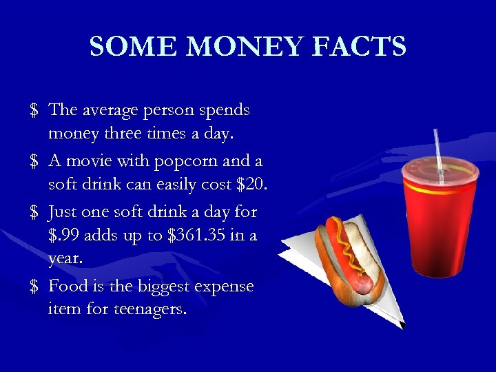 SOME MONEY FACTS $ The average person spends money three times a day. $