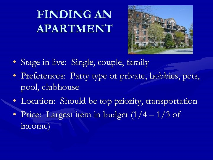 FINDING AN APARTMENT • Stage in live: Single, couple, family • Preferences: Party type