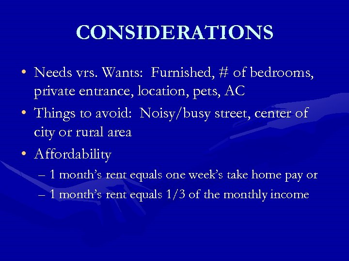 CONSIDERATIONS • Needs vrs. Wants: Furnished, # of bedrooms, private entrance, location, pets, AC