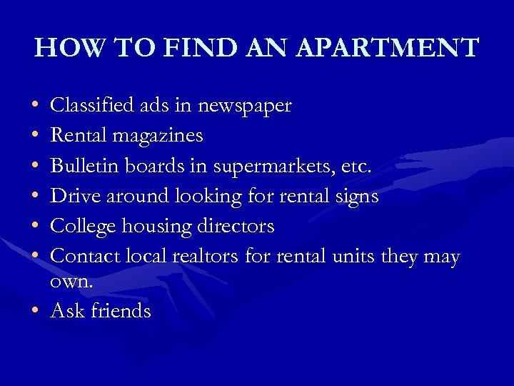 HOW TO FIND AN APARTMENT • • • Classified ads in newspaper Rental magazines