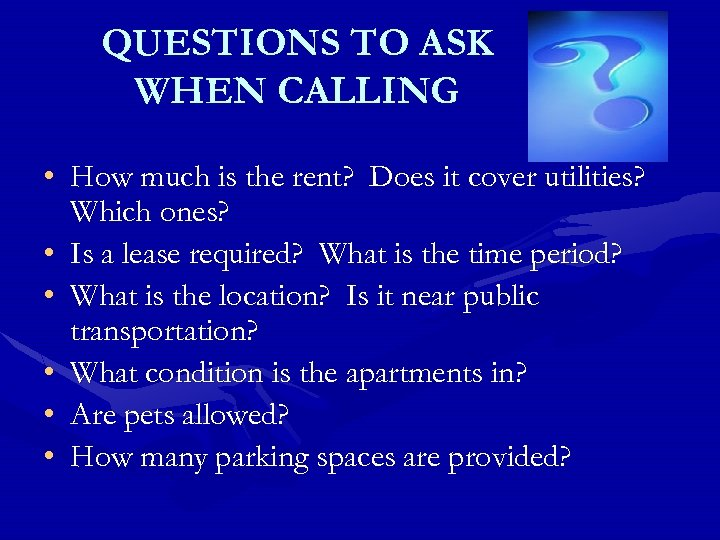 QUESTIONS TO ASK WHEN CALLING • How much is the rent? Does it cover