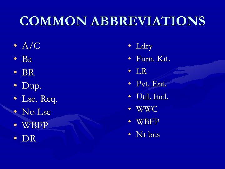 COMMON ABBREVIATIONS • • A/C Ba BR Dup. Lse. Req. No Lse WBFP DR