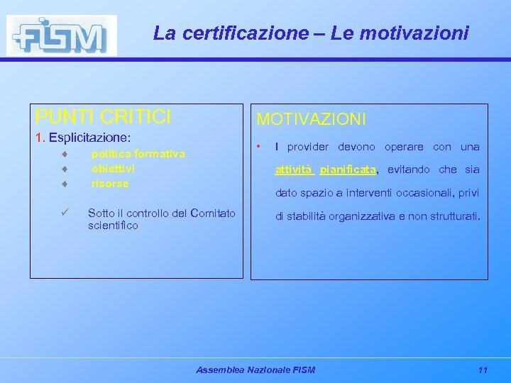 La certificazione – Le motivazioni PUNTI CRITICI MOTIVAZIONI 1. Esplicitazione: • ¨ ¨ ¨