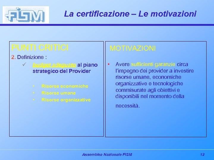La certificazione – Le motivazioni PUNTI CRITICI MOTIVAZIONI 2. Definizione : ü budget adeguato