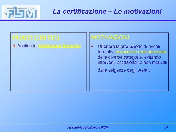 La certificazione – Le motivazioni PUNTI CRITICI MOTIVAZIONI 3. Analisi dei fabbisogni formativi •