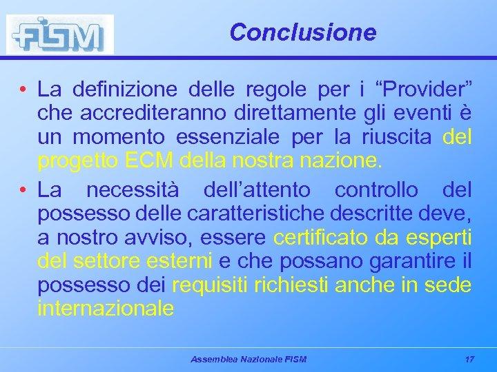 """Conclusione • La definizione delle regole per i """"Provider"""" che accrediteranno direttamente gli eventi"""