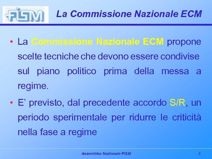La Commissione Nazionale ECM • La Commissione Nazionale ECM propone scelte tecniche devono essere