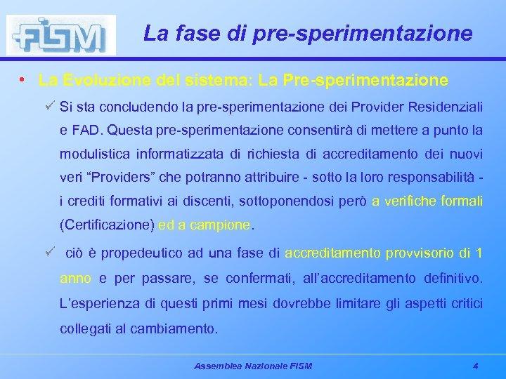 La fase di pre-sperimentazione • La Evoluzione del sistema: La Pre-sperimentazione ü Si sta