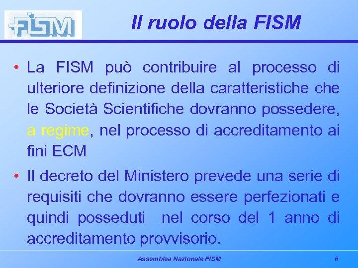 Il ruolo della FISM • La FISM può contribuire al processo di ulteriore definizione