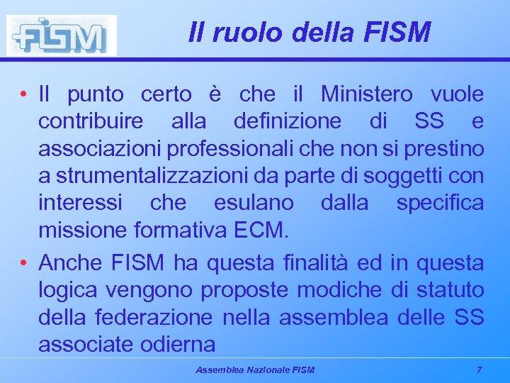 Il ruolo della FISM • Il punto certo è che il Ministero vuole contribuire