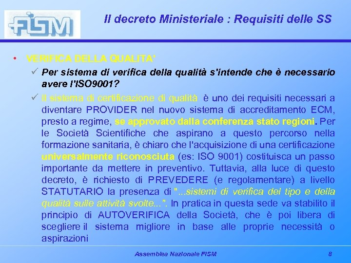 Il decreto Ministeriale : Requisiti delle SS • VERIFICA DELLA QUALITA' ü Per sistema