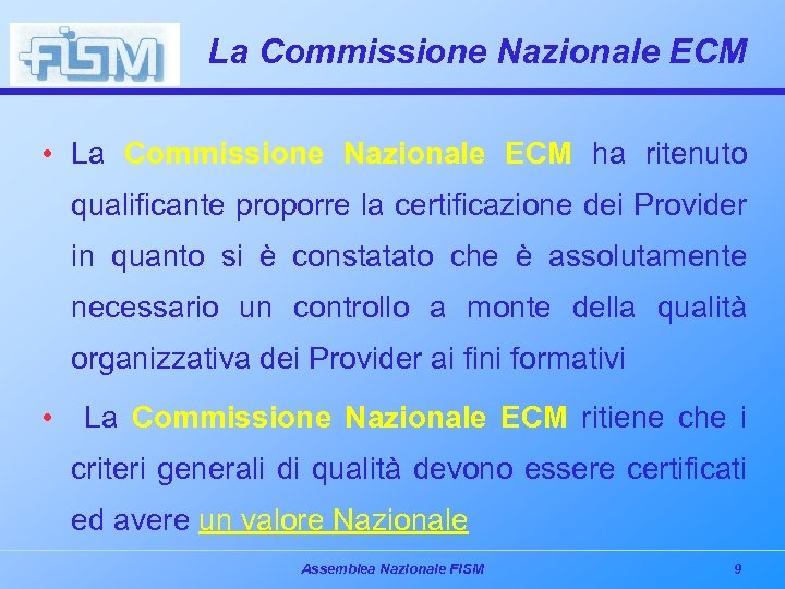 La Commissione Nazionale ECM • La Commissione Nazionale ECM ha ritenuto qualificante proporre la