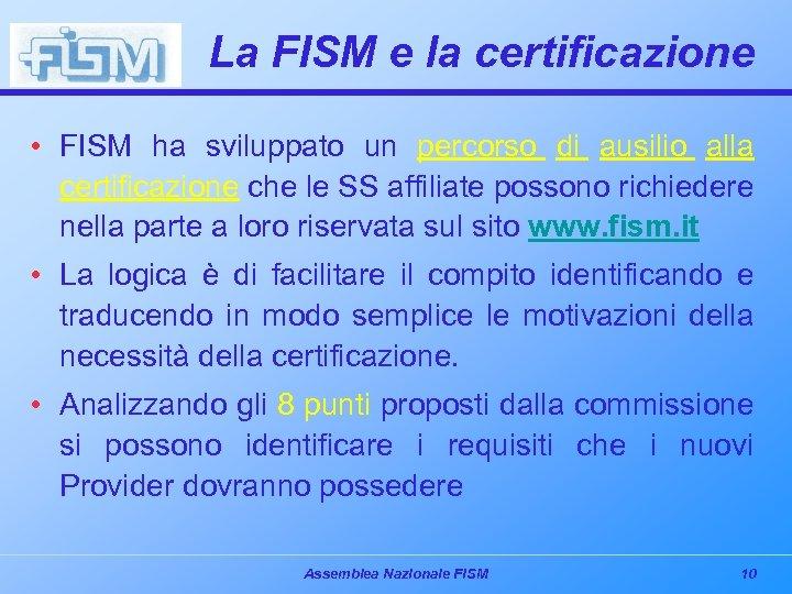 La FISM e la certificazione • FISM ha sviluppato un percorso di ausilio alla