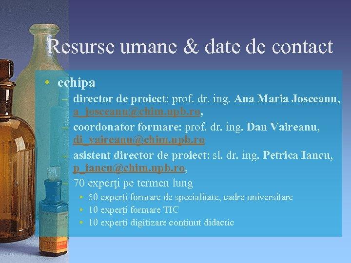 Resurse umane & date de contact • echipa – director de proiect: prof. dr.