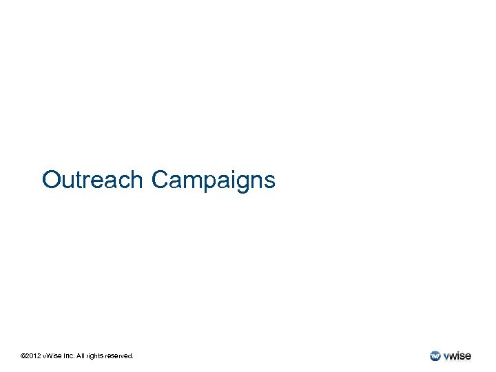 Outreach Campaigns © 2012 v. Wise Inc. All rights reserved.