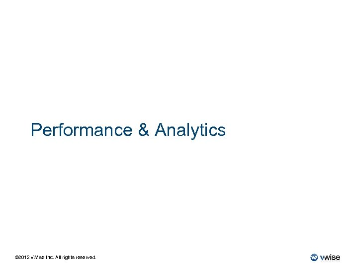 Performance & Analytics © 2012 v. Wise Inc. All rights reserved.