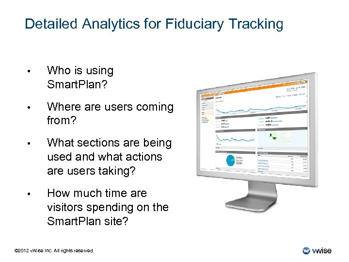 Detailed Analytics for Fiduciary Tracking • Who is using Smart. Plan? • Where are
