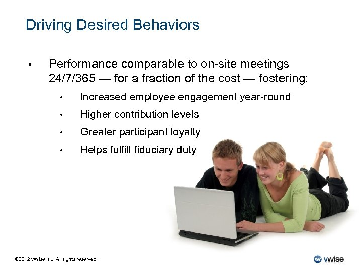Driving Desired Behaviors • Performance comparable to on-site meetings 24/7/365 — for a fraction