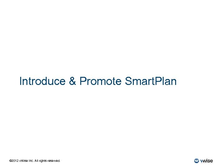 Introduce & Promote Smart. Plan © 2012 v. Wise Inc. All rights reserved.