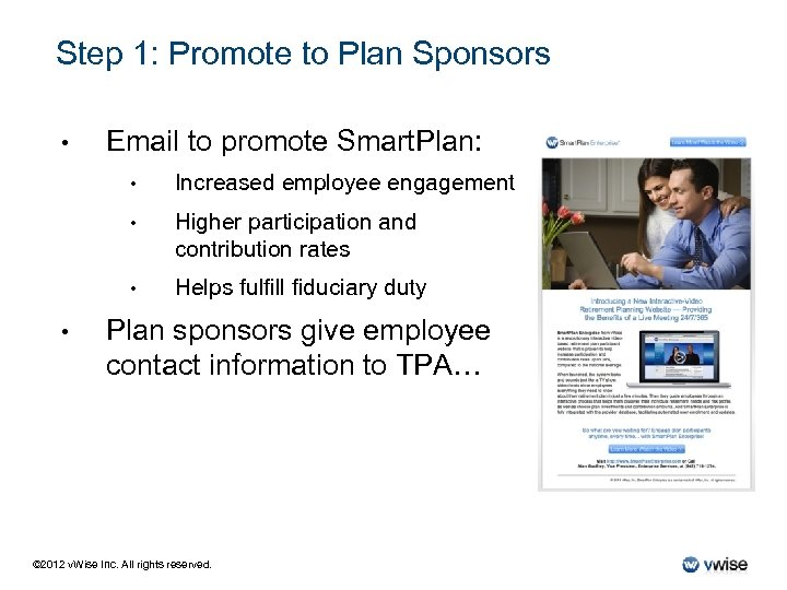 Step 1: Promote to Plan Sponsors • Email to promote Smart. Plan: • •