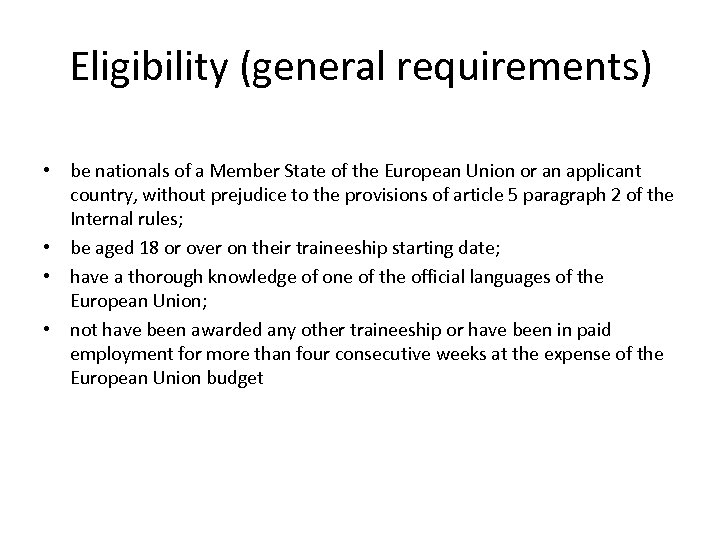 Eligibility (general requirements) • be nationals of a Member State of the European Union