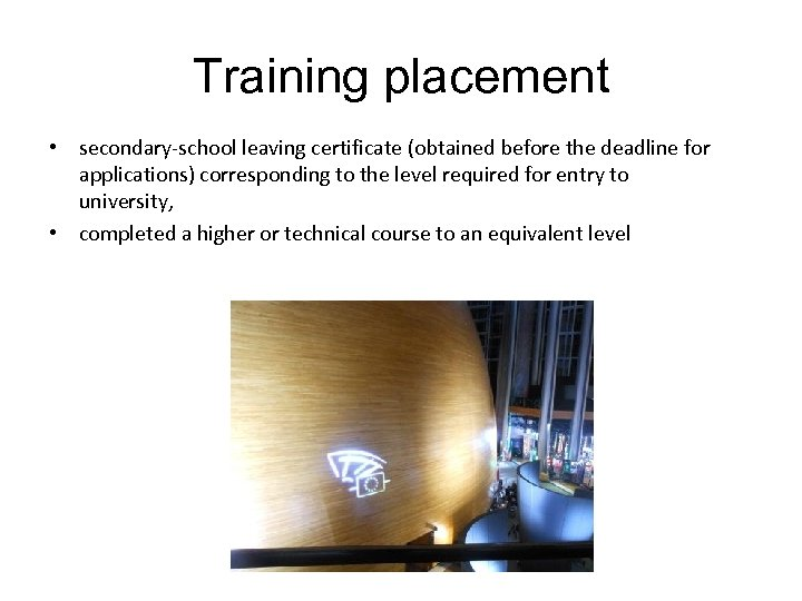 Training placement • secondary-school leaving certificate (obtained before the deadline for applications) corresponding to