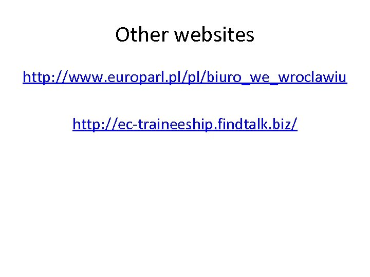 Other websites http: //www. europarl. pl/pl/biuro_we_wroclawiu http: //ec-traineeship. findtalk. biz/