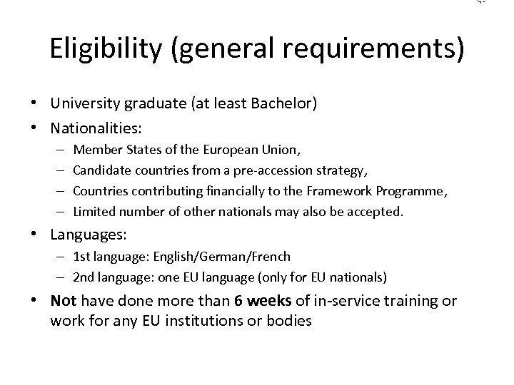 Eligibility (general requirements) • University graduate (at least Bachelor) • Nationalities: – – Member