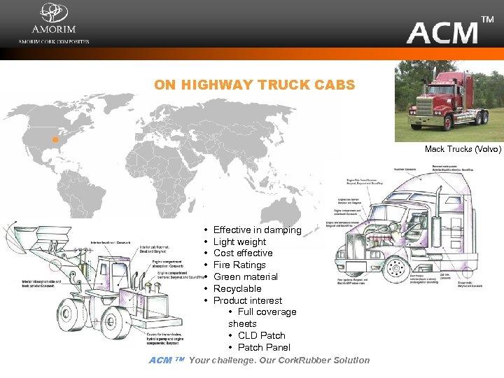 ON HIGHWAY TRUCK CABS Mack Trucks (Volvo) • • ACM TM Effective in damping