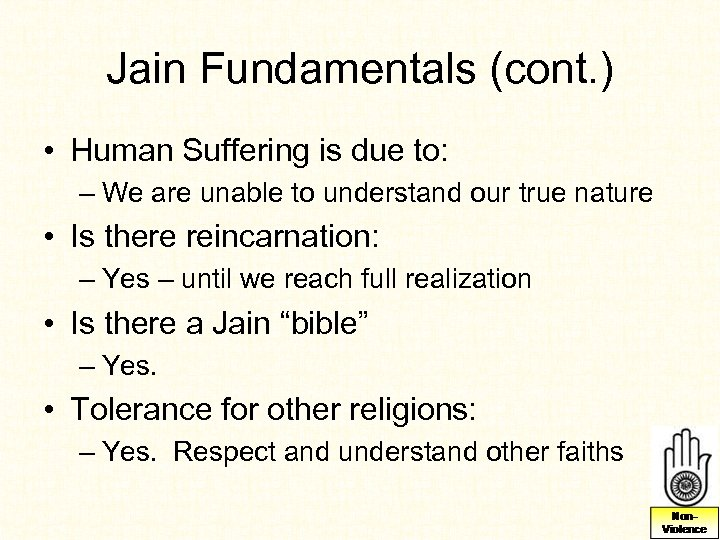 Jain Fundamentals (cont. ) • Human Suffering is due to: – We are unable