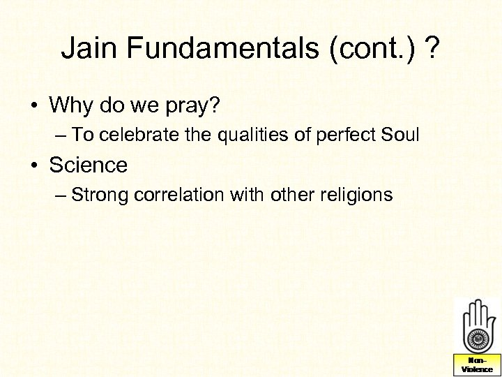 Jain Fundamentals (cont. ) ? • Why do we pray? – To celebrate the