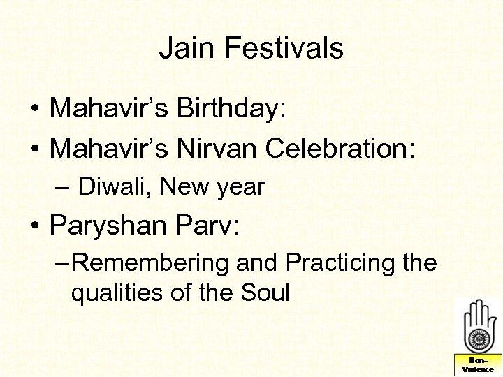 Jain Festivals • Mahavir's Birthday: • Mahavir's Nirvan Celebration: – Diwali, New year •