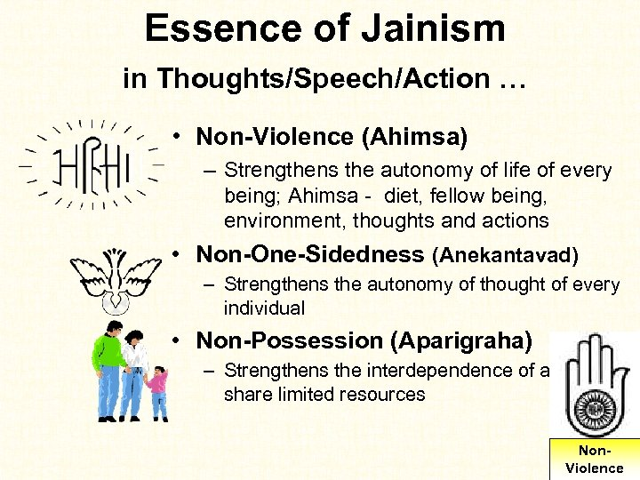 Essence of Jainism in Thoughts/Speech/Action … • Non-Violence (Ahimsa) – Strengthens the autonomy of