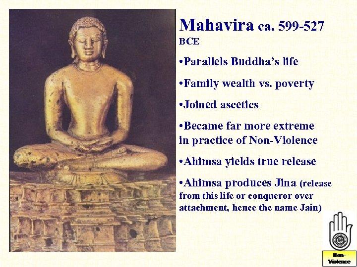 Mahavira ca. 599 -527 BCE • Parallels Buddha's life • Family wealth vs. poverty
