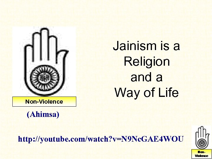 Non-Violence Jainism is a Religion and a Way of Life (Ahimsa) http: //youtube. com/watch?