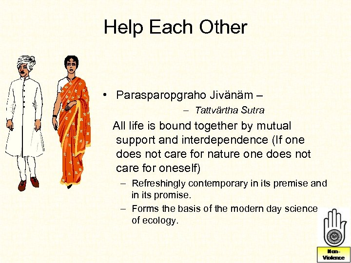 Help Each Other • Parasparopgraho Jivänäm – – Tattvärtha Sutra All life is bound
