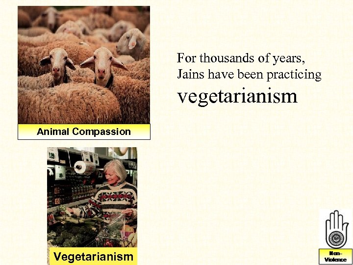 For thousands of years, Jains have been practicing vegetarianism Animal Compassion Vegetarianism