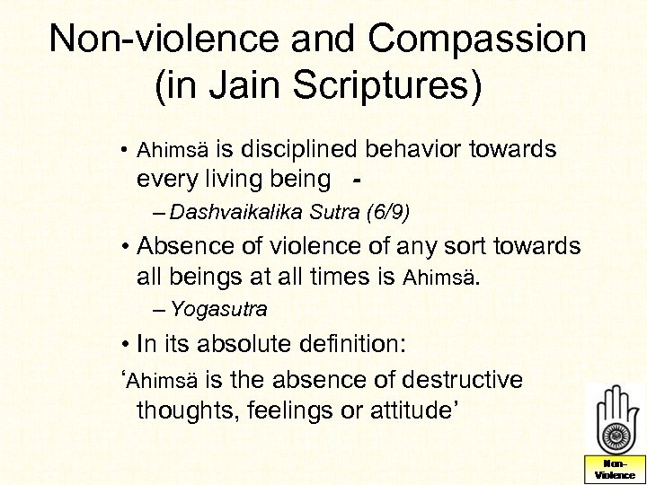 Non-violence and Compassion (in Jain Scriptures) • Ahimsä is disciplined behavior towards every living