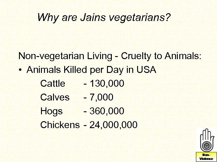 Why are Jains vegetarians? Non-vegetarian Living - Cruelty to Animals: • Animals Killed per