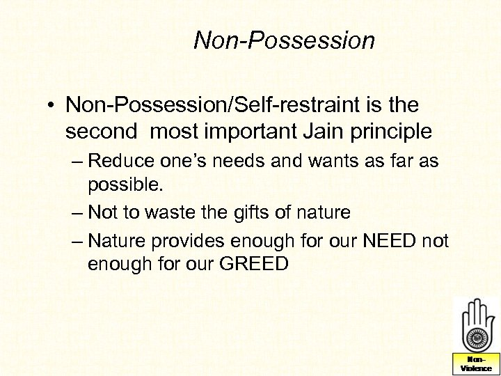 Non-Possession • Non-Possession/Self-restraint is the second most important Jain principle – Reduce one's needs